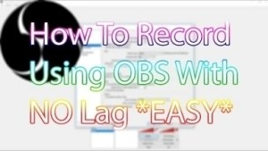Video: How To Record Using OBS With No Lag Or Freezes *BEST SETTINGS*